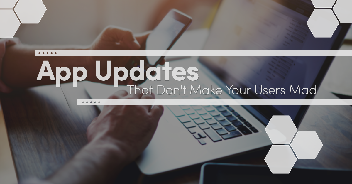 App Updates That Don't Make Users Mad