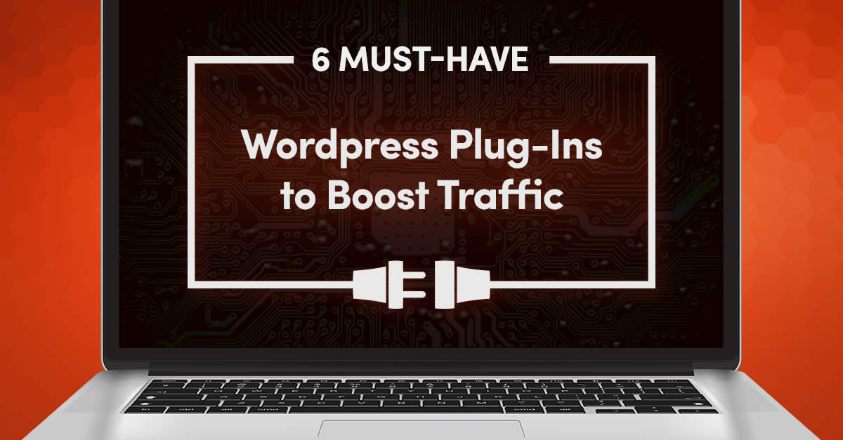 6 Must-Have WordPress Plugins to Boost Traffic