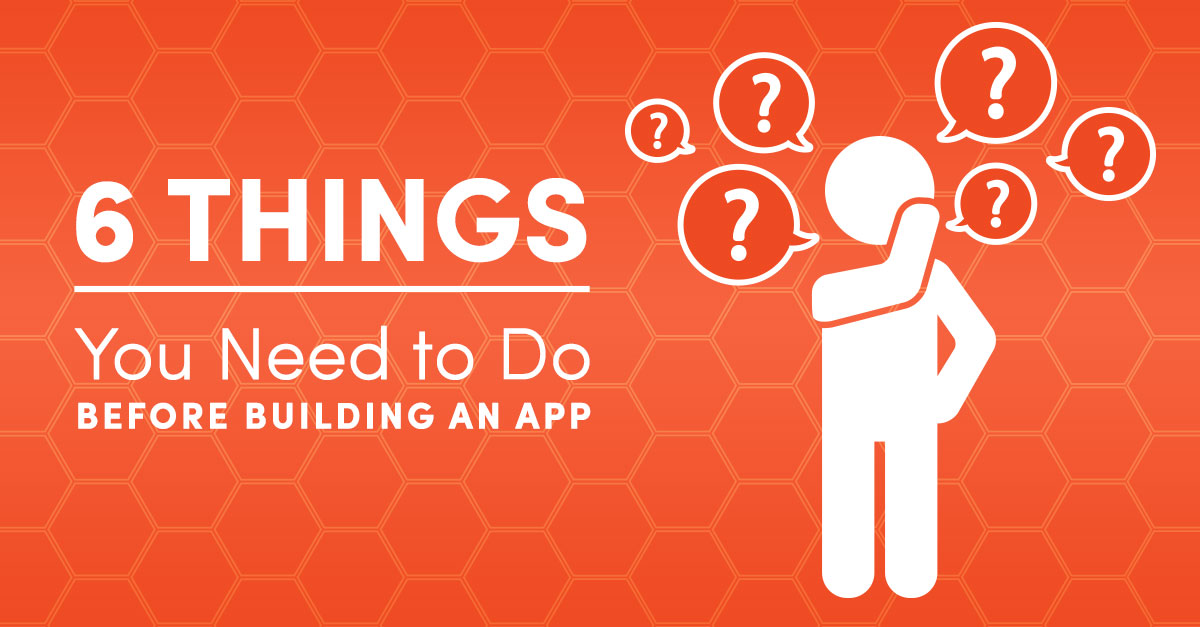 6 Things to Do Before You Build an App