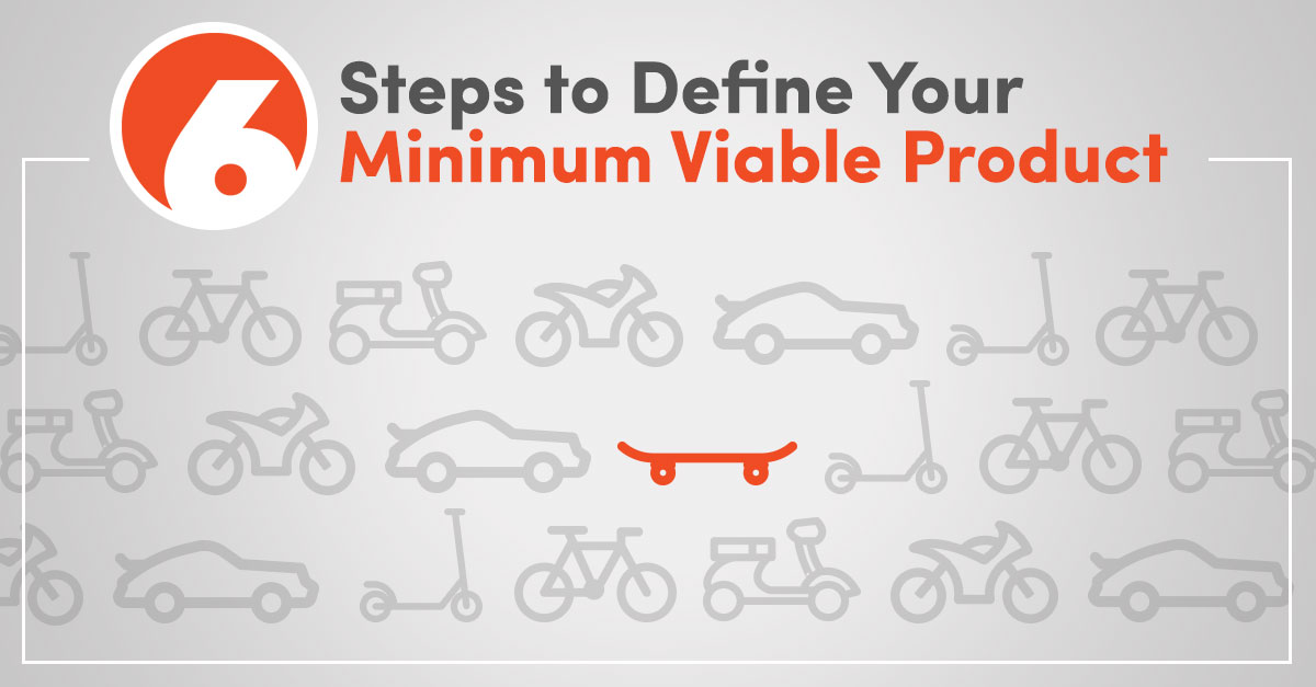 6 Steps to define your Minimum Viable Product (MVP)