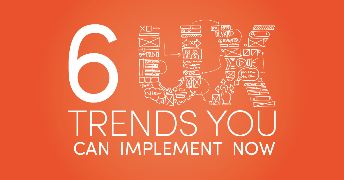 6 UX Trends You Can Implement Now!