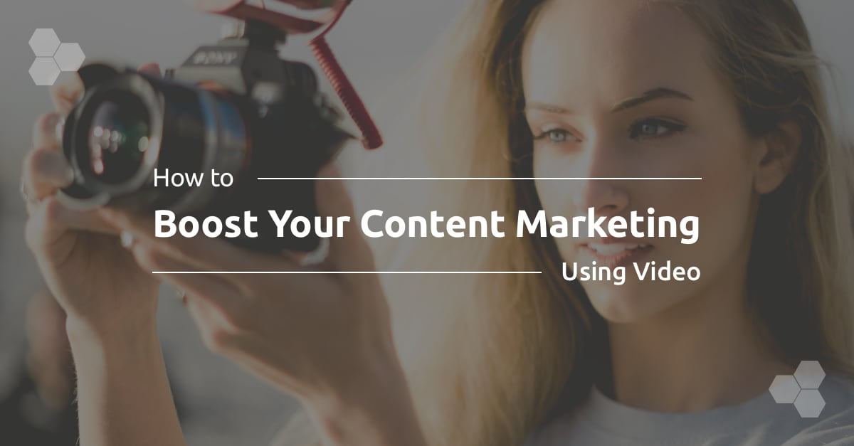 How to Boost Your Content Marketing Using Video