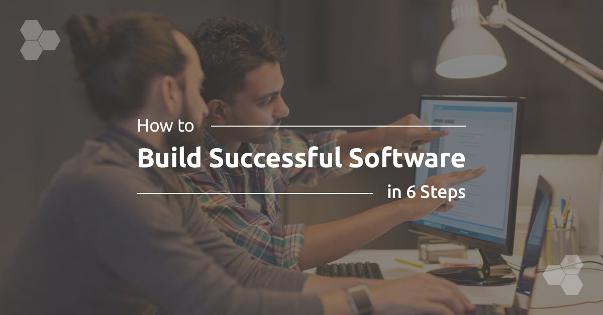 How to Build Successful Software in 6 Steps
