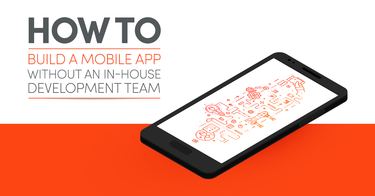 How to Build a Mobile App Without an In-House Development Team