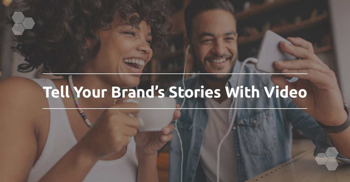 Tell Your Brand's Stories With Video