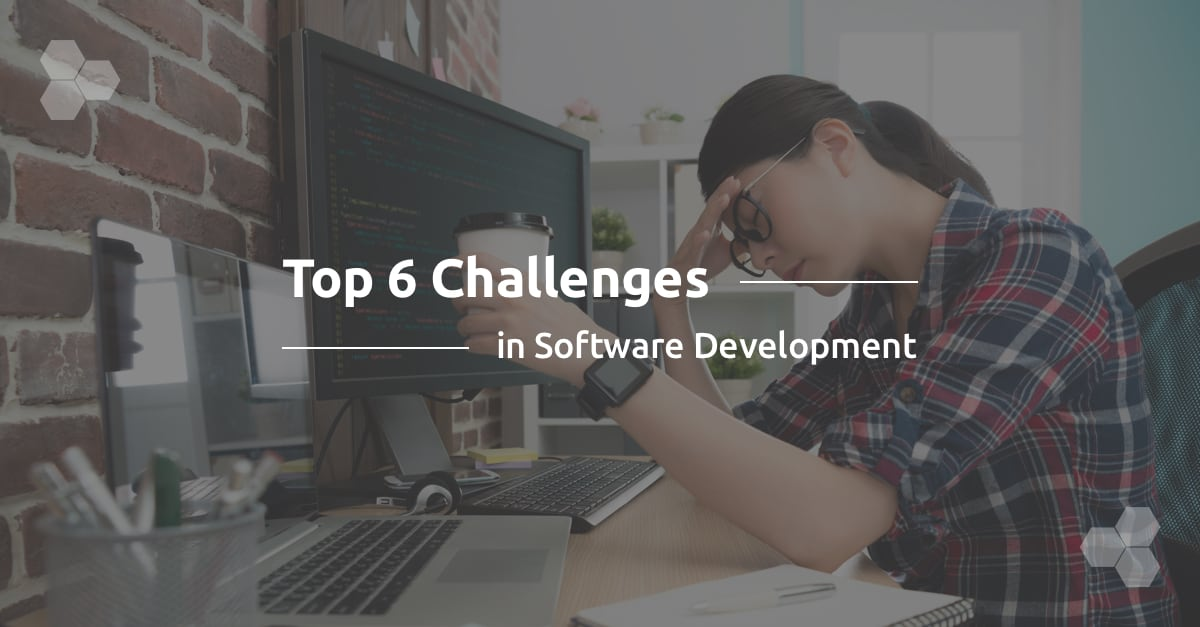 Top 6 Challenges in Software Development